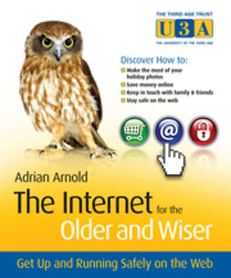 Arnold, Adrian - The Internet for the Older and Wiser: Get Up and Running Safely on the Web, ebook