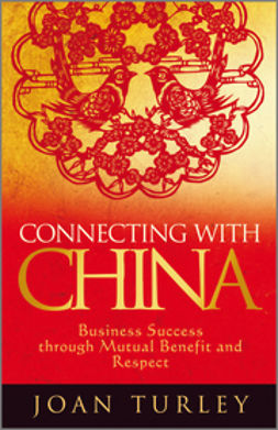 Turley, Joan - Connecting with China: Business Success through Mutual Benefit and Respect, e-kirja