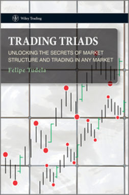 Tudela, Felipe - Trading Triads: Unlocking the Secrets of Market Structure and Trading in Any Market, ebook