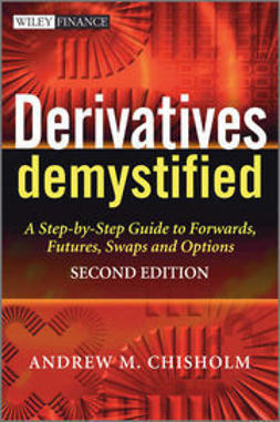 Chisholm, Andrew - Derivatives Demystified: A Step-by-Step Guide to Forwards, Futures, Swaps and Options, ebook