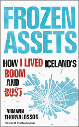 Thorvaldsson, Armann - Frozen Assets: How I Lived Iceland's Boom and Bust, ebook
