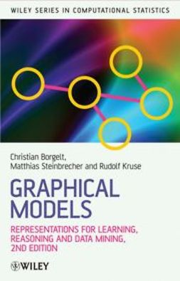 Borgelt, Christian - Graphical Models: Representations for Learning, Reasoning and Data Mining, ebook