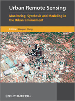 Yang, Xiaojun - Urban Remote Sensing: Monitoring, Synthesis and  Modeling in the Urban Environment, ebook