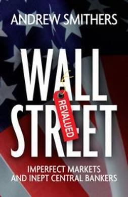 Smithers, Andrew - Wall Street Revalued: Imperfect Markets and Inept Central Bankers, ebook