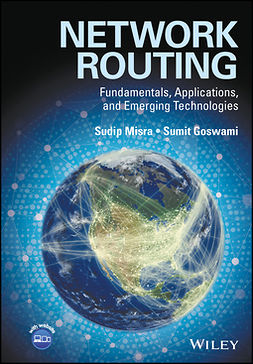 Goswami, Sumit - Network Routing: Fundamentals, Applications, and Emerging Technologies, ebook
