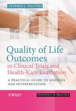 Walters, Stephen J. - Quality of Life Outcomes in Clinical Trials and Health-Care Evaluation: A Practical Guide to analysis and interpretation, ebook
