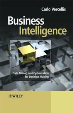 Vercellis, Carlo - Business Intelligence: Data Mining and Optimization for Decision Making, ebook