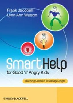 Jacobelli, Frank - SmartHelp for Good 'n' Angry Kids: Teaching Children to Manage Anger, ebook