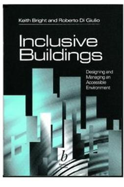 Bright, K. T. - Inclusive Buildings: Designing and Managing an Accessible Environmnent CD-ROM, ebook
