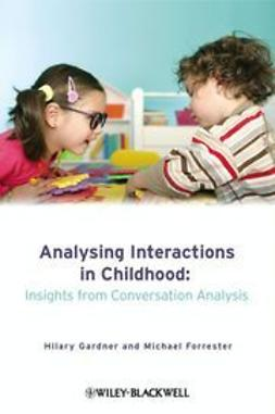 Gardner, Hilary - Analysing Interactions in Childhood: insights from conversation analysis, ebook