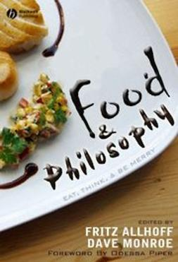 Allhoff, Fritz - Food and Philosophy: Eat, Think, and Be Merry, ebook