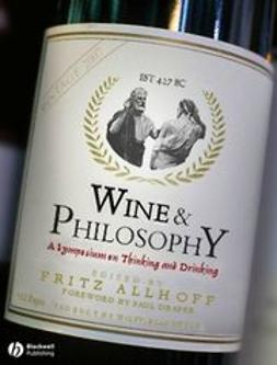 Allhoff, Fritz - Wine and Philosophy: A Symposium on Thinking and Drinking, ebook