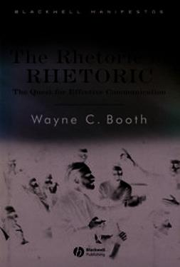 Booth, Wayne C. - The Rhetoric of RHETORIC: The Quest for Effective Communication, ebook