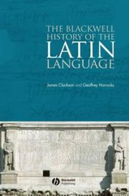 Clackson, James - The Blackwell History of the Latin Language, ebook