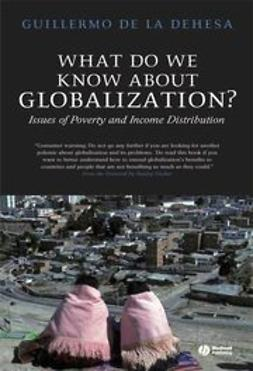 Dehesa, Guillermo de la - What Do We Know About Globalization?: Issues of Poverty and Income Distribution, ebook