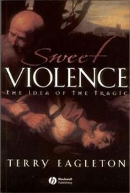 Eagleton, Terry - Sweet Violence: The Idea of the Tragic, ebook