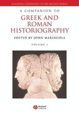 Marincola, John - A Companion to Greek and Roman Historiography, ebook