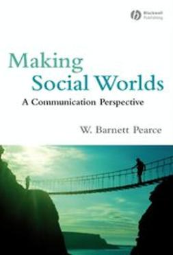 Pearce, W. Barnett - Making Social Worlds: A Communication Perspective, ebook