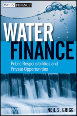 Grigg, Neil S. - Water Finance: Public Responsibilities and Private Opportunities, ebook