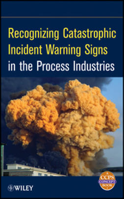 - Recognizing Catastrophic Incident Warning Signs in the Process Industries, ebook