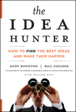 Bole, William - The Idea Hunter: How to Find the Best Ideas and Make them Happen, ebook
