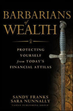 Franks, Sandy - Barbarians of Wealth: Protecting Yourself from Today's Financial Attilas, ebook