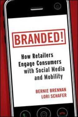 Brennan, Bernie - Branded!: How Retailers Engage Consumers with Social Media and Mobility, e-kirja