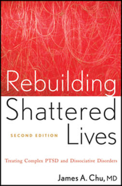 Chu, James A. - Rebuilding Shattered Lives: Treating Complex PTSD and Dissociative Disorders, ebook