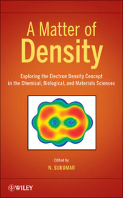 Sukumar, N. - A Matter of Density: Exploring the Electron Density Concept in the Chemical, Biological, and Materials Sciences, ebook