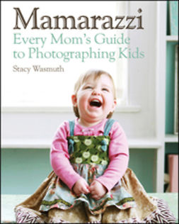 Wasmuth, Stacy - Mamarazzi: Every Mom's Guide to Photographing Kids, ebook