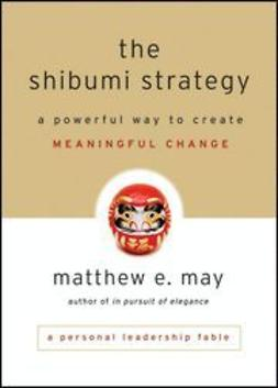 May, Matthew E. - The Shibumi Strategy: A Powerful Way to Create Meaningful Change, ebook