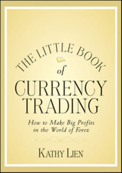 Lien, Kathy - The Little Book of Currency Trading: How to Make Big Profits in the World of Forex, ebook