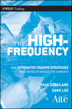 Lee, Sang - The High Frequency Game Changer: How Automated Trading Strategies Have Revolutionized the Markets, ebook