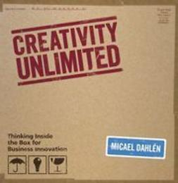 Dahlen, Micael - Creativity Unlimited: Thinking Inside the Box for Business Innovation, ebook