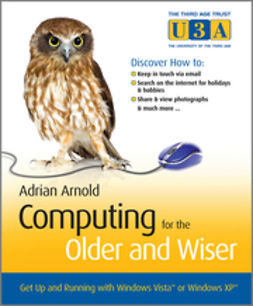 Arnold, Adrian - Computing for the Older and Wiser: Get Up and Running On Your Home PC, e-kirja