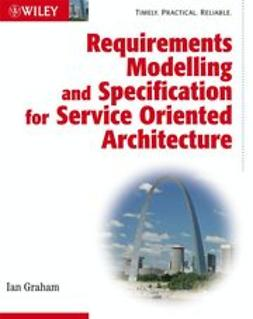 Graham, Ian - Requirements Modelling and Specification for Service Oriented Architecture, ebook