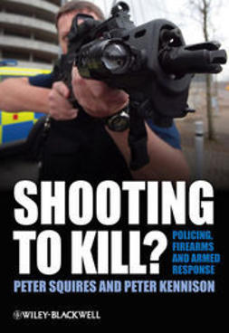 Squires, Peter - Shooting to Kill: Policing, Firearms and Armed Response, ebook
