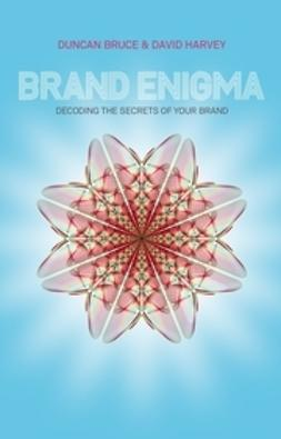 Bruce, Duncan - Brand Enigma: Decoding the Secrets of your Brand, ebook