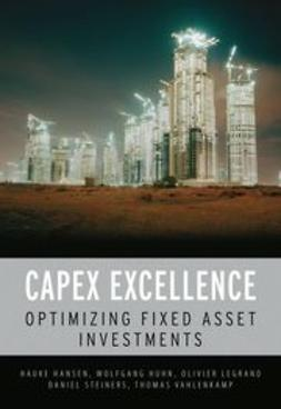 Hansen, Hauke - CAPEX Excellence: Optimizing Fixed Asset Investments, ebook