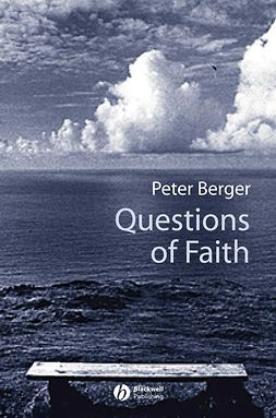 Berger, Peter - Questions of Faith: A Skeptical Affirmation of Christianity, ebook