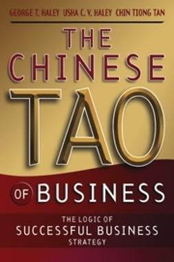 Haley, George T. - The Chinese Tao of Business: The Logic of Successful Business Strategy, ebook