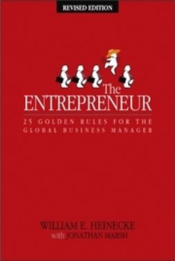 Heinecke, William - The Entrepreneur: 25 Golden Rules for the Global Business Manager, ebook