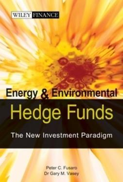 Fusaro, Peter C. - Energy And Environmental Hedge Funds: The New Investment Paradigm, ebook