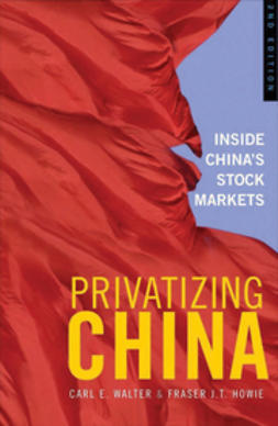 Howie, Fraser J. T. - Privatizing China: Inside China's Stock Markets, ebook