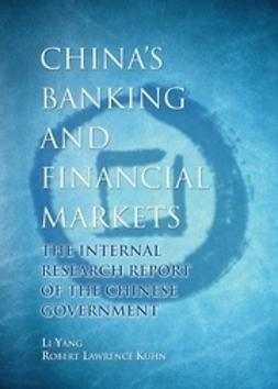 Kuhn, Robert Lawrence - China's Banking and Financial Markets: The Internal Research Report of the Chinese Government, ebook