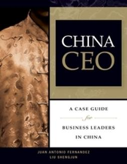 Fernandez, Juan Antonio - China CEO: A Case Guide for Business Leaders in China, ebook