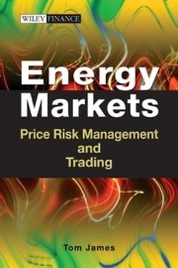 James, Tom - Energy Markets: Price Risk Management and Trading, ebook