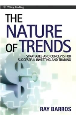Barros, Ray - The Nature of Trends: Strategies and Concepts for Successful Investing and Trading, ebook