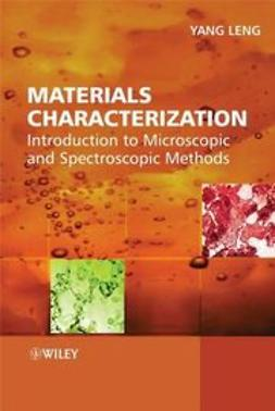 Leng, Yang - Materials Characterization: Introduction to Microscopic and Spectroscopic Methods, ebook