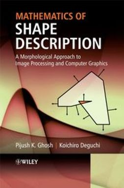 Ghosh, Pijush K. - Mathematics of Shape Description: A Morphological Approach to Image Processing and Computer Graphics, ebook